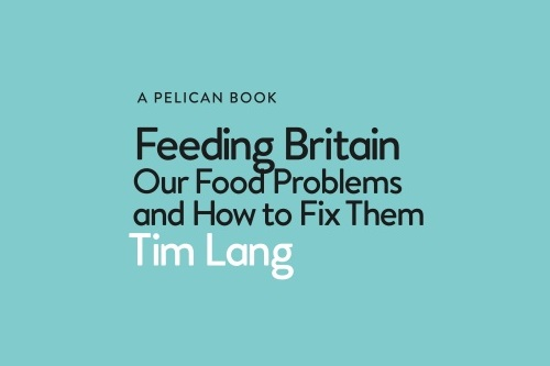 Copy saying ' A Pelican book. Feeding Britain, our food problems and how to fix them. Tim Lang'